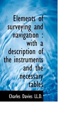 Elements of Surveying and Navigation: With a Description of the Instruments and the Necessary Table