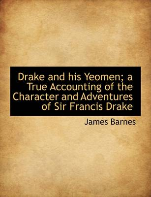 Drake and His Yeomen; A True Accounting of the Character and Adventures of Sir Francis Drake