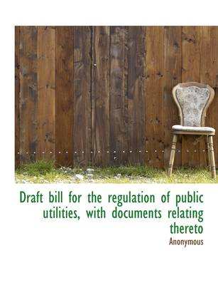 Draft Bill for the Regulation of Public Utilities, with Documents Relating Thereto