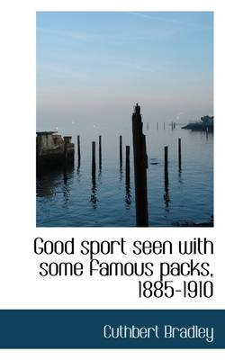 Good Sport Seen with Some Famous Packs, 1885-1910