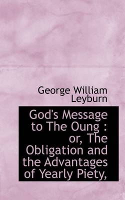 God's Message to the Oung: Or, the Obligation and the Advantages of Yearly Piety,