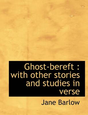 Ghost-Bereft: With Other Stories and Studies in Verse