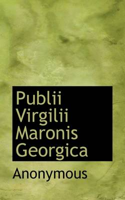 Publii Virgilii Maronis Georgica