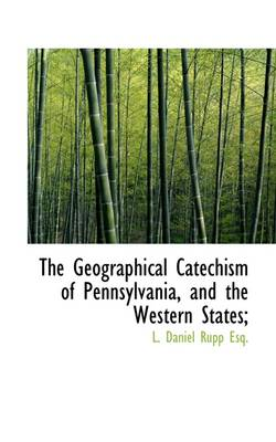 The Geographical Catechism of Pennsylvania, and the Western States;