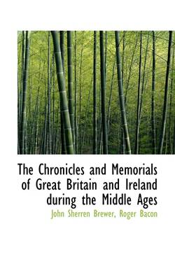 The Chronicles and Memorials of Great Britain and Ireland During the Middle Ages