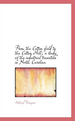 From the Cotton Field to the Cotton Mill; A Study of the Industrial Transition in North Carolina