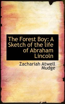 The Forest Boy: A Sketch of the Life of Abraham Lincoln