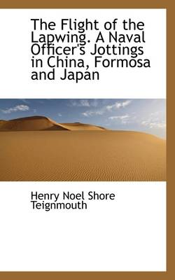 The Flight of the Lapwing. a Naval Officer's Jottings in China, Formosa and Japan