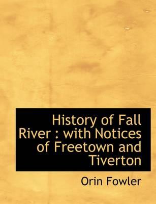 History of Fall River: With Notices of Freetown and Tiverton