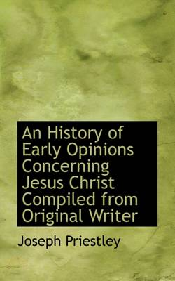 An History of Early Opinions Concerning Jesus Christ Compiled from Original Writer