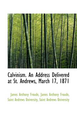 Calvinism. an Address Delivered at St. Andrews, March 17, 1871
