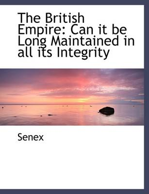 The British Empire: Can It Be Long Maintained in All Its Integrity