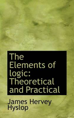 The Elements of Logic: Theoretical and Practical