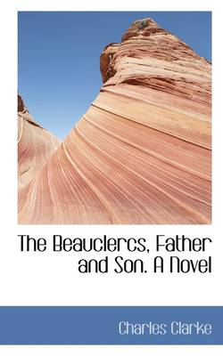 The Beauclercs, Father and Son. a Novel