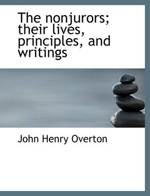 The Nonjurors; Their Lives, Principles, and Writings