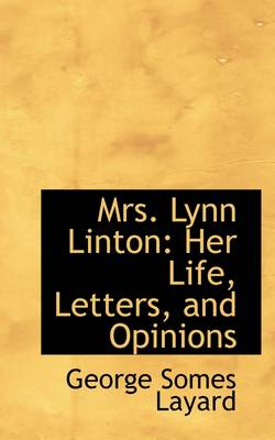 Mrs. Lynn Linton: Her Life, Letters, and Opinions