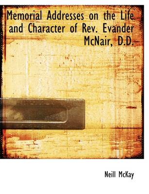 Memorial Addresses on the Life and Character of REV. Evander McNair, D.D.