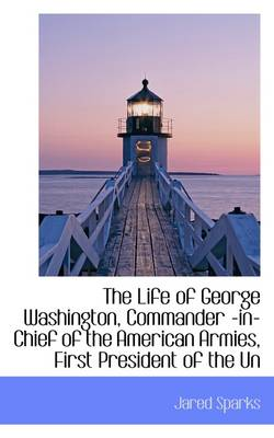 The Life of George Washington, Commander -In-Chief of the American Armies, Volume L