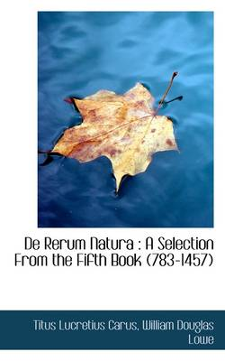 de Rerum Natura: A Selection from the Fifth Book (783-1457)