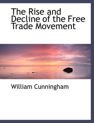 The Rise and Decline of the Free Trade Movement