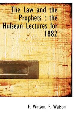 The Law and the Prophets: The Hulsean Lectures for 1882