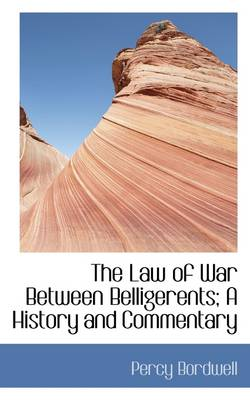 The Law of War Between Belligerents; A History and Commentary