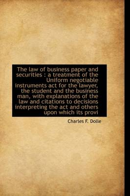 The Law of Business Paper and Securities: A Treatment of the Uniform Negotiable Instruments ACT for