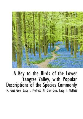 A Key to the Birds of the Lower Yangtse Valley, with Popular Descriptions of the Species Commonly
