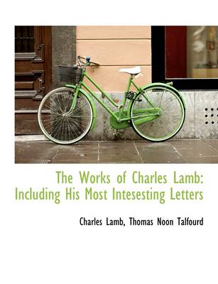 The Works of Charles Lamb: Including His Most Intesesting Letters