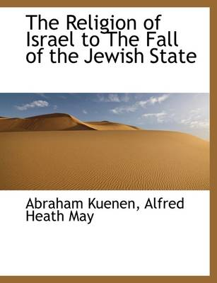 The Religion of Israel to the Fall of the Jewish State