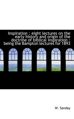 Inspiration: Eight Lectures on the Early History and Origin of the Doctrine of Biblical Inspiration