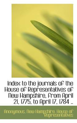 Index to the Journals of the House of Representatives of New Hampshire, from April 21, 1775, to Apri