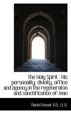 The Holy Spirit: His Personality, Divinity, Office and Agency in the Regeneraton and Sanctification