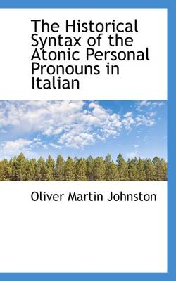 The Historical Syntax of the Atonic Personal Pronouns in Italian