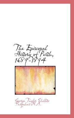 The Episcopal History of Perth, 1689-1894