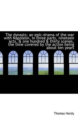 The Dynasts; An Epic-Drama of the War with Napoleon, in Three Parts, Nineteen Acts, & One Hundred &