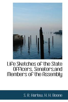 Life Sketches of the State Officers, Senators, and Members of the Assembly