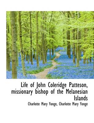 Life of John Coleridge Patteson, Missionary Bishop of the Melanesian Islands