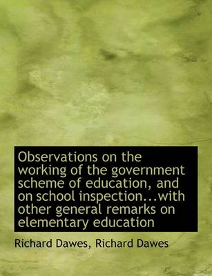 Observations on the Working of the Government Scheme of Education, and on School Inspection...with O