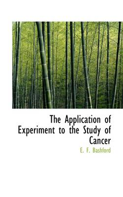 The Application of Experiment to the Study of Cancer