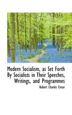 Modern Socialism, as Set Forth by Socialists in Their Speeches, Writings, and Programmes