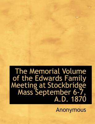 The Memorial Volume of the Edwards Family Meeting at Stockbridge Mass September 6-7, A.D. 1870