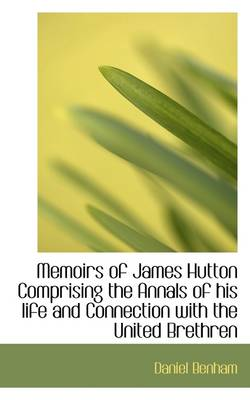 Memoirs of James Hutton Comprising the Annals of His Life and Connection with the United Brethren