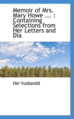Memoir of Mrs. Mary Howe ...: Containing Selections from Her Letters and Dia
