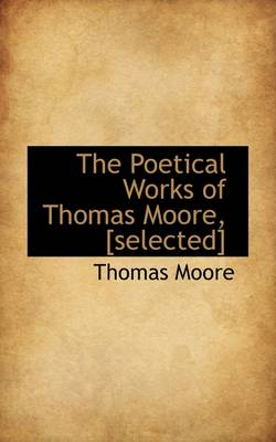 The Poetical Works of Thomas Moore, [Selected]