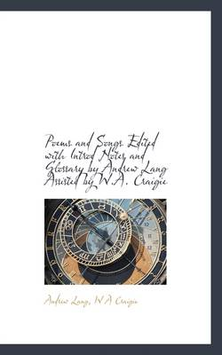 Poems and Songs Edited with Introd Notes and Glossary by Andrew Lang Assisted by W.A. Craigie
