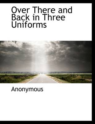 Over There and Back in Three Uniforms