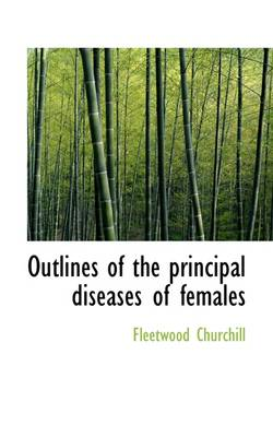 Outlines of the Principal Diseases of Females
