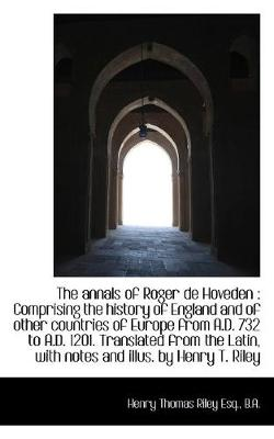 The Annals of Roger de Hoveden: Comprising the History of England and of Other Countries of Europe