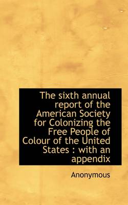 The Sixth Annual Report of the American Society for Colonizing the Free People of Colour of the Unit